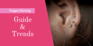 Tragus Piercing – A Complete Guide